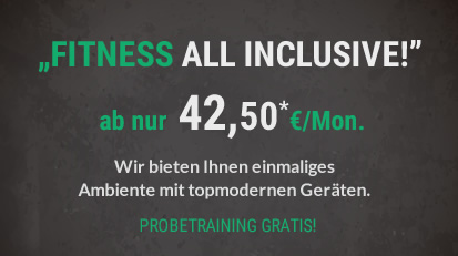 """FITNESS ALL INCLUSIVE!"" ab nur € 42,50 / Mon."
